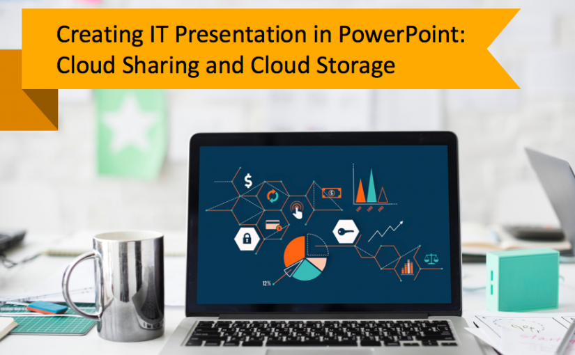 Creating IT Presentation in PowerPoint: Cloud Sharing and Cloud Storage