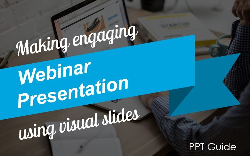 How to Make Engaging Webinar Presentation Using Visual Slides