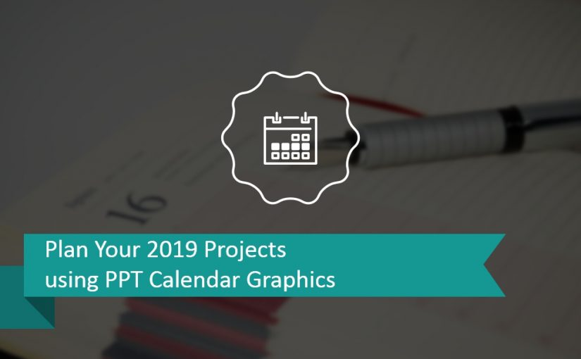 Plan Your 2019 Year Projects using Monthly or Quarterly PPT Calendar Graphics