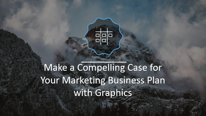 Make a Compelling Case for Your Marketing Business Plan With Graphics