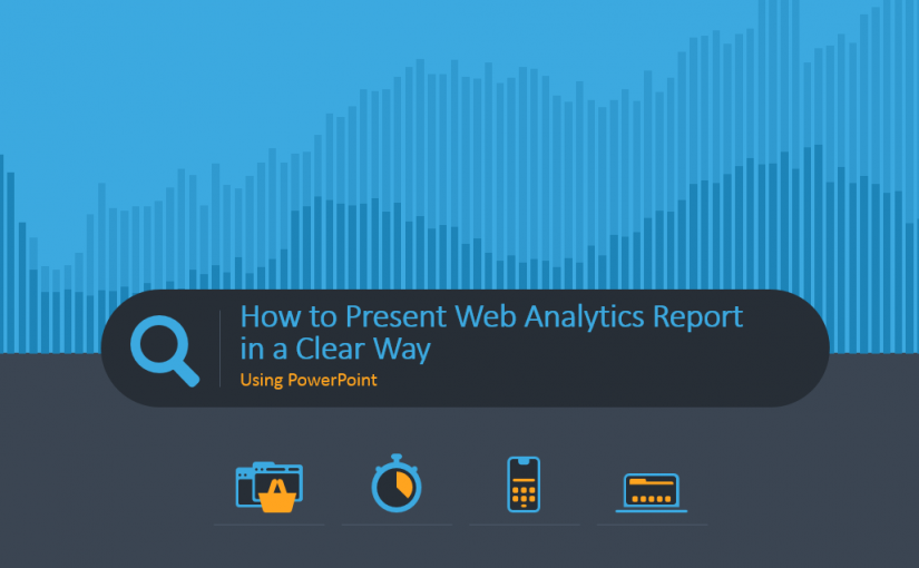 How to Present Web Analytics Report in a Clear Way Using PowerPoint