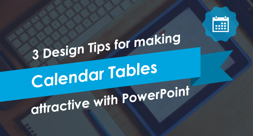 3 Design Tips for making Calendar Tables attractive in PowerPoint