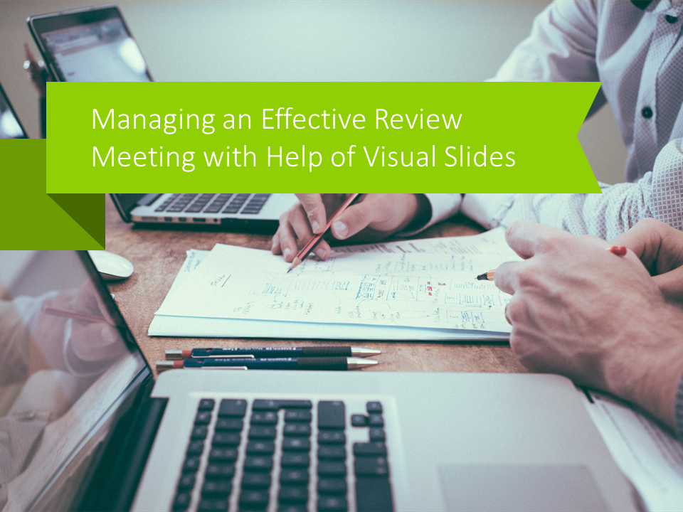 Managing an Effective Review Meeting with Help of Visual Slides